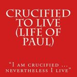 Crucified to Live - S. Franklin Logsdon