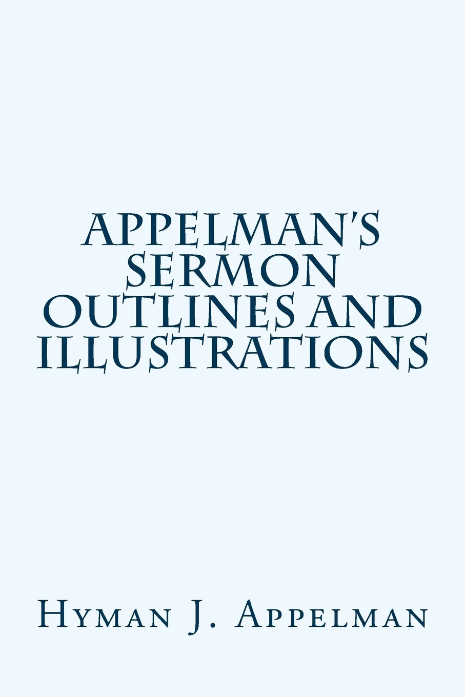 APPELMAN'S Sermon Outlines and Illustrations by Hyman Appelman