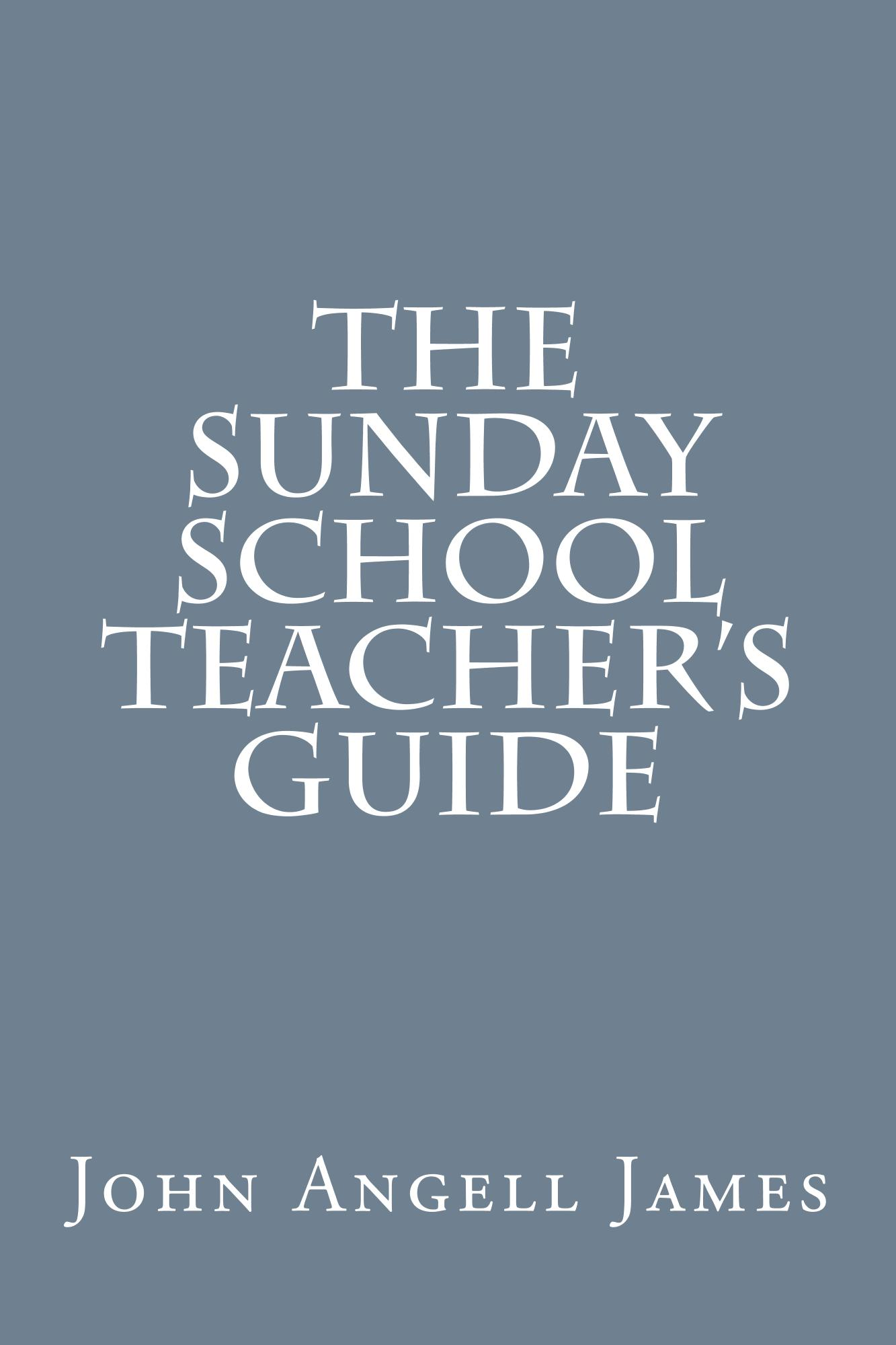 Sunday School Book Cover ~ The sunday school teacher s guide by john angell james