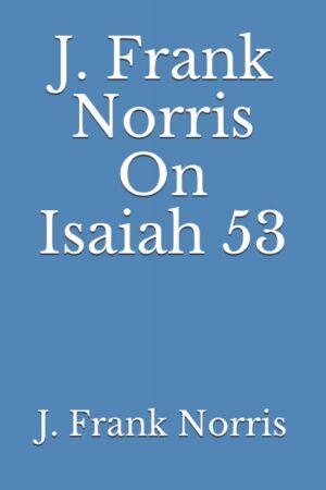j frank norris on Isaiah 53